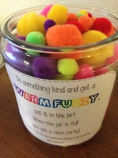 Don't you love that warm, fuzzy feeling?! The jar says: Do something kind and get a warm fuzzy. Put it in the jar. When the jar is full you get a class party!