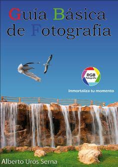 Guía básica de fotografía  Primer libro de la editorial RGB Fotografía. Alberto Urós. Creado para Teide-Hease. Lo imprescindible para saber manejarse en el mundo de la fotografía.