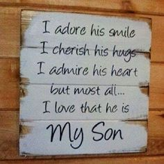 I love my son very much. Of course without him I wouldn't have my grandson.