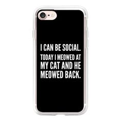 I Can Be Social Today I Meowed At My Cat And He Meowed Back (Black &... found on Polyvore featuring accessories, tech accessories, phone cases, electronics, iphone, other, iphone case, iphone cover case, black and white iphone case and apple iphone case