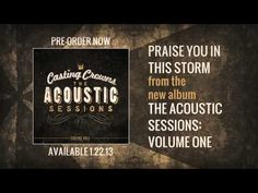 """Acoustic version of """"Praise You In This Storm"""" from Casting Crowns' new album, The Acoustic Sessions: Volume One, now available in stores and on iTunes: http://itun.es/i6DN4Y3. This 10-track project also includes new acoustic versions of """"East To West,"""" """"If We Are The Body"""" & 2 new songs."""