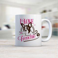 I Love My Frenchie MUG, French Bulldog mug.