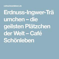 Erdnuss-Ingwer-Träumchen – die geilsten Plätzchen der Welt – Café Schönleben