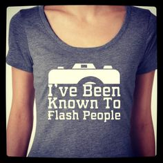 I've been known to flash people! Funny photography tshirt