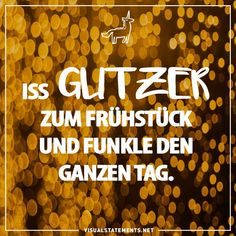 Iss Glitzer zum Fruehstueck und funkle den ganzen Tag. Unicorn Quotes, Visual Statements, Life, Country, Inspiration, Pineapple, My Life Quotes, Kind Words, Proverbs Quotes