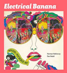 """Cover of """"Electrical Banana: Masters of Psychedelic Art,"""" by Norman Hathaway and Dan Nadel Graphic Design Books, Book Design, Keiichi Tanaami, 60s Art, Psychedelic Music, Psychedelic Posters, Age Of Aquarius, Artist Art, Art Google"""