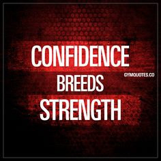 Confidence breeds strength. - Make no mistake about it - confidence breeds strength. You WILL be more powerful by believing in yourself and believing that you CAN. Your mindset is everything. Think that you won't make it and you won't. Have confidence in yourself and you will be stronger. Gym Quotes #confidencebreedsstrength #confidence #gymquotes #gymmotivation