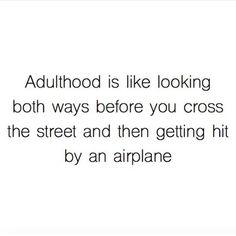 Yup...Adulthood.