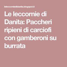 Le leccornie di Danita: Paccheri ripieni di carciofi con gamberoni su burrata