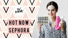 Recebidos Hot Now Sephora - TV Beauté | Vic Ceridono