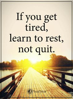 Quotes If you Feel tired of walking down the path of your dreams, you may rest but don't you quit.