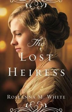 The Lost Heiress (Ladies of the Manor) by Roseanna White