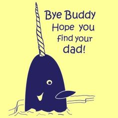thanks mr. narwhal.    Elf is the best thing ever, and I say this quote all the time...though it never applies