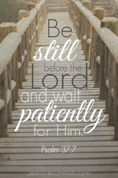Be still before the Lord and wait patiently for Him. Read about Parenting the Wholehearted child at jeanniecunnion.com