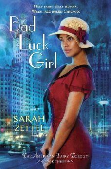 Bad Luck Girl (The American Fairy, #3) by Sarah Zettel