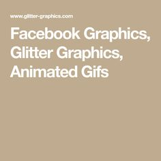 Facebook Graphics, Glitter Graphics, Animated Gifs