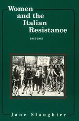 WOMEN AND THE ITALIAN RESISTANCE, 1943-1945~Jane Slaughter~Arden Press~1997