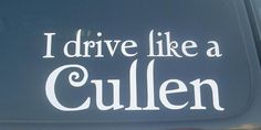 """I Drive Like A Cullen"" Window Decal ... yep, just got it for the car! (^_^)"