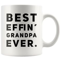 Best Effin' Grandpa Ever Gift Idea Appreciation Coffee Mug 11 oz