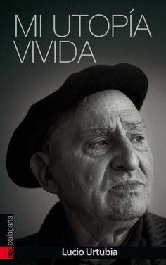 Autor: Lucio Urtubia Año: 2014 340 páginas Colección: Orreaga