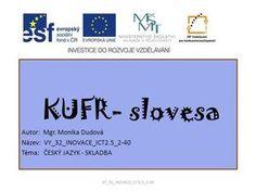 KUFR- slovesa Autor: Mgr. Monika Dudová Název: VY_32_INOVACE_ICT2.5_2-40 Téma: ČESKÝ JAZYK - SKLADBA VY_32_INOVACE_ICT2.5_2-40.