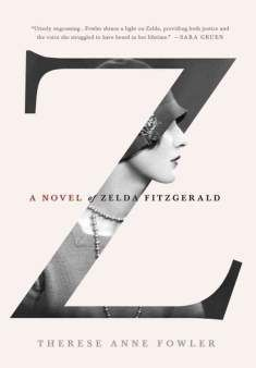 Z - a novel of Zelda Fitzgerald by Therese Anne Fowler