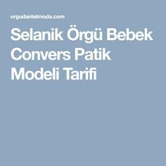 Selanik Örgü Bebek Convers Patik Modeli Tarifi Model, Scale Model, Models, Template, Pattern, Mockup, Modeling