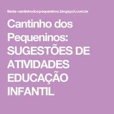 Cantinho dos Pequeninos: SUGESTÕES DE ATIVIDADES EDUCAÇÃO INFANTIL