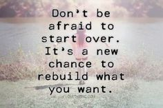 Don't be afraid to start over It's a new chance to rebuild what you want | Anonymous ART of Revolution