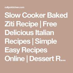 Slow Cooker Baked Ziti Recipe | Free Delicious Italian Recipes | Simple Easy Recipes Online | Dessert Recipes