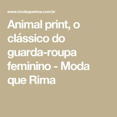 Animal print, o clássico do guarda-roupa feminino - Moda que Rima
