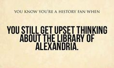 You know you're a history geek when...  But a second possibility is that you might be a librarian