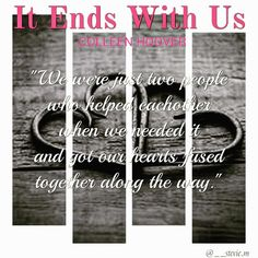 It Ends With Us by Colleen Hoover Great Quotes, Me Quotes, It Ends With Us, Colleen Hoover, The Way I Feel, Maybe Someday, More Than Words, Book Stuff, Book Worms