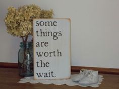 Some Things Are Worth The Wait Wood Sign Baby Nursery Wedding Love by primsnposies on Etsy https://www.etsy.com/listing/161443913/some-things-are-worth-the-wait-wood-sign