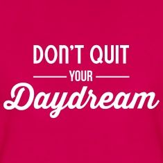 Don't quit your daydream Women's T-Shirts