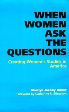 When Women Ask the Questions: Creating Women's Studies in America by Professor Marilyn Jacoby Boxer http://www.amazon.com/dp/0801858348/ref=cm_sw_r_pi_dp_CZKdvb0R40MBX