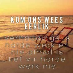 Verhoudings = harde werk... #Afrikaans Afrikaans Quotes, So True, Wees, Hart, Love, Motivation, Dating, Inspired, Friends