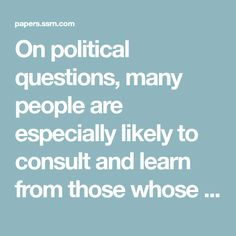On political questions, many people are especially likely to consult and learn from those whose political views are similar to their own, thus creating a risk o