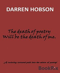 The Death Of Poetry Will Be The Death Of Me by Darren Hobson http://www.amazon.co.uk/dp/B0185OA390/ref=cm_sw_r_pi_dp_mnKTwb09KM11C