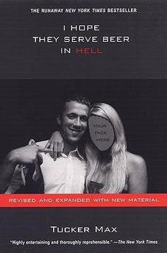 I Hope They Serve Beer in Hell by Tucker Max. HILARIOUS! MUST READ!