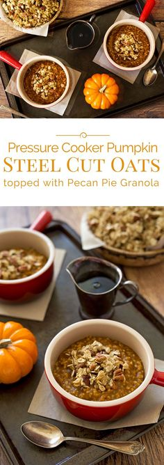 Pressure Cooker Pumpkin Steel Cut Oats topped with a sweet, buttery pecan pie granola. A fiber filled breakfast made with pumpkin and warm fall spices.