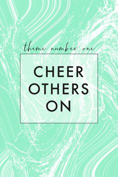 Theme #1: Cheer Others On.