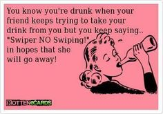 """You know you're drunk when your friends keep trying to take your drink from you but you keep saying, Swiper, NO Swiping,"""" in hopes that she will go away! Comedy Quotes"""