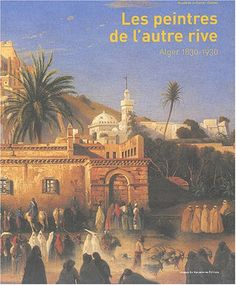 Les Peintres de l'autre rive : Alger, 1830-1930 Marie Wallet, Marion Vidal-Bué