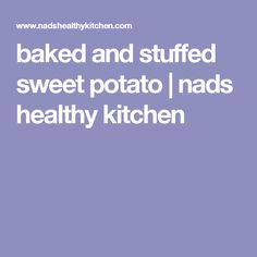 baked and stuffed sweet potato   nads healthy kitchen