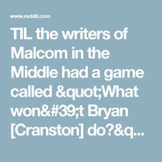 """TIL the writers of Malcom in the Middle had a game called """"What won't Bryan [Cranston] do?"""" that culminated in him wearing the infamous suit of bees. They gave up and changed it to """"What can't Bryan do?"""" which saw Hal disco-skating, washing a car in Daisy Dukes, and painting with his full body. : todayilearned"""