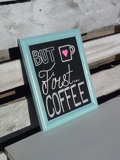 Teal Chalkboard But First...Coffee by chalkedbyjulie on Etsy, $25.00  #chalkedbyjulie www.facebook.com/chalkedbyjulie