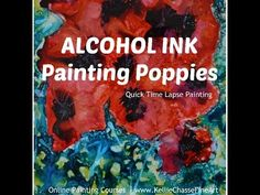 32. Poppies Time Lapse Demo Painting with Alcohol Ink on Yupo - Kellie Chasse - YouTube