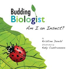 Budding Biologist: Am I An Insect? by Kristine Duehl.  Mom and Son give it 5 stars. Ages 3+