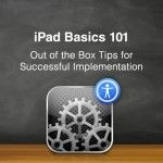iPad Basics 101 – Out of the Box Tips for